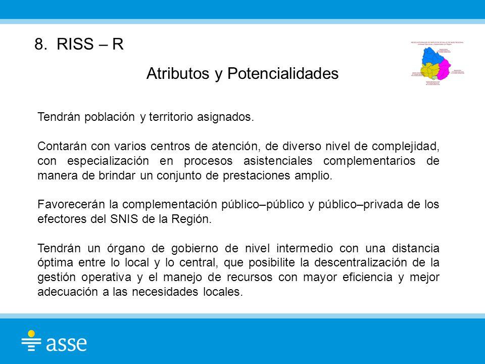 8. RISS – R Atributos y Potencialidades Tendrán población y territorio asignados. Contarán con varios centros de atención, de diverso nivel de complej