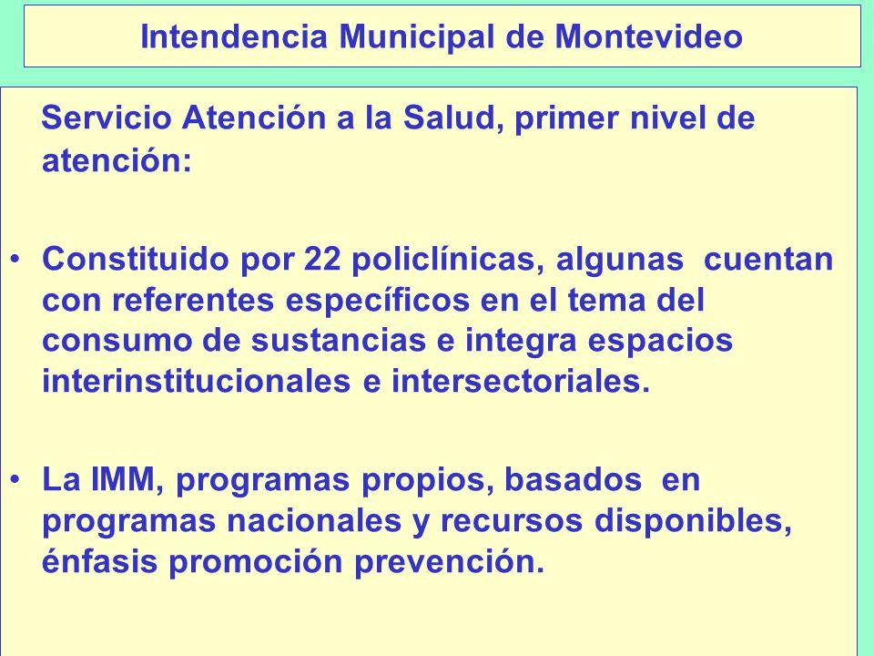 Intendencia Municipal de Montevideo Servicio Atención a la Salud, primer nivel de atención: Constituido por 22 policlínicas, algunas cuentan con referentes específicos en el tema del consumo de sustancias e integra espacios interinstitucionales e intersectoriales.