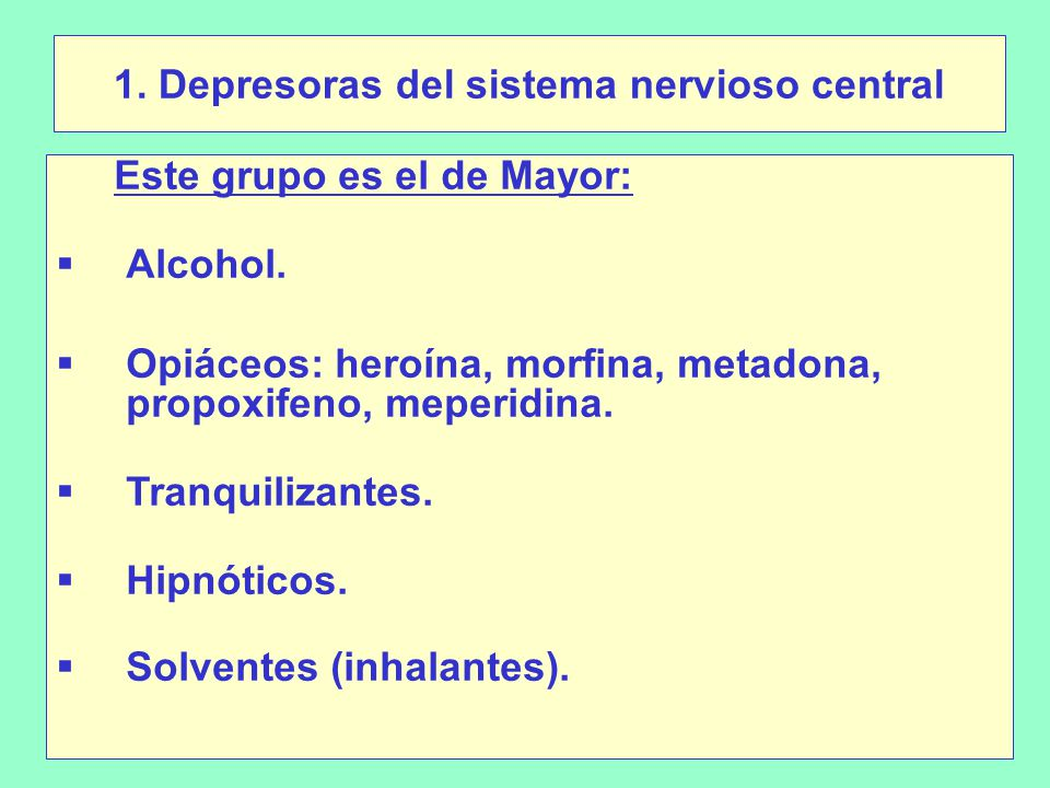 1.Depresoras del sistema nervioso central Este grupo es el de Mayor: Alcohol.