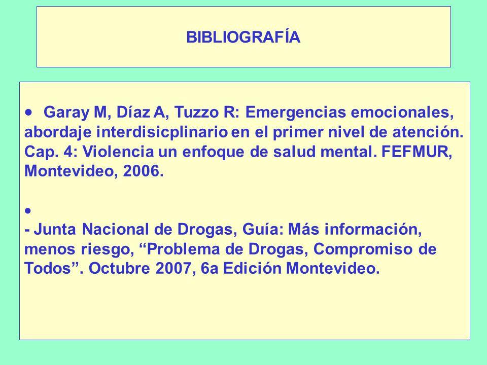 BIBLIOGRAFÍA Garay M, Díaz A, Tuzzo R: Emergencias emocionales, abordaje interdisicplinario en el primer nivel de atención.