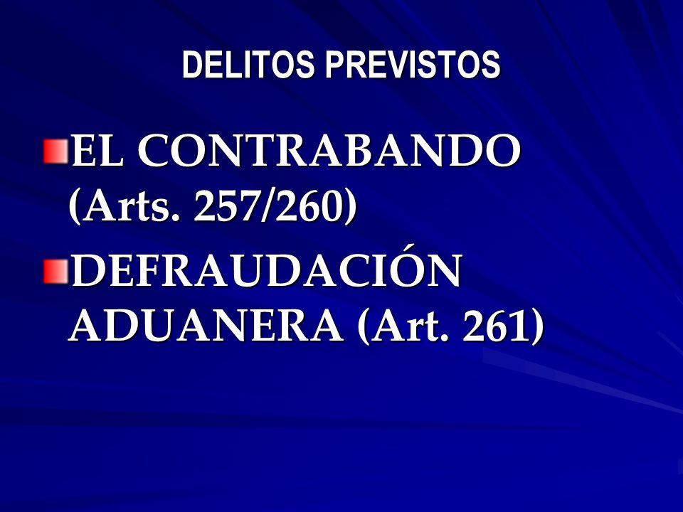 DELITOS PREVISTOS EL CONTRABANDO (Arts. 257/260) DEFRAUDACIÓN ADUANERA (Art. 261)