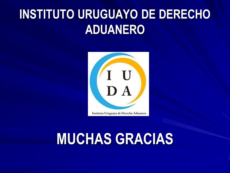 INSTITUTO URUGUAYO DE DERECHO ADUANERO MUCHAS GRACIAS