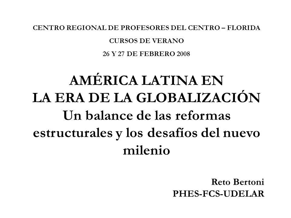 CENTRO REGIONAL DE PROFESORES DEL CENTRO – FLORIDA CURSOS DE VERANO 26 Y 27 DE FEBRERO 2008 AMÉRICA LATINA EN LA ERA DE LA GLOBALIZACIÓN Un balance de