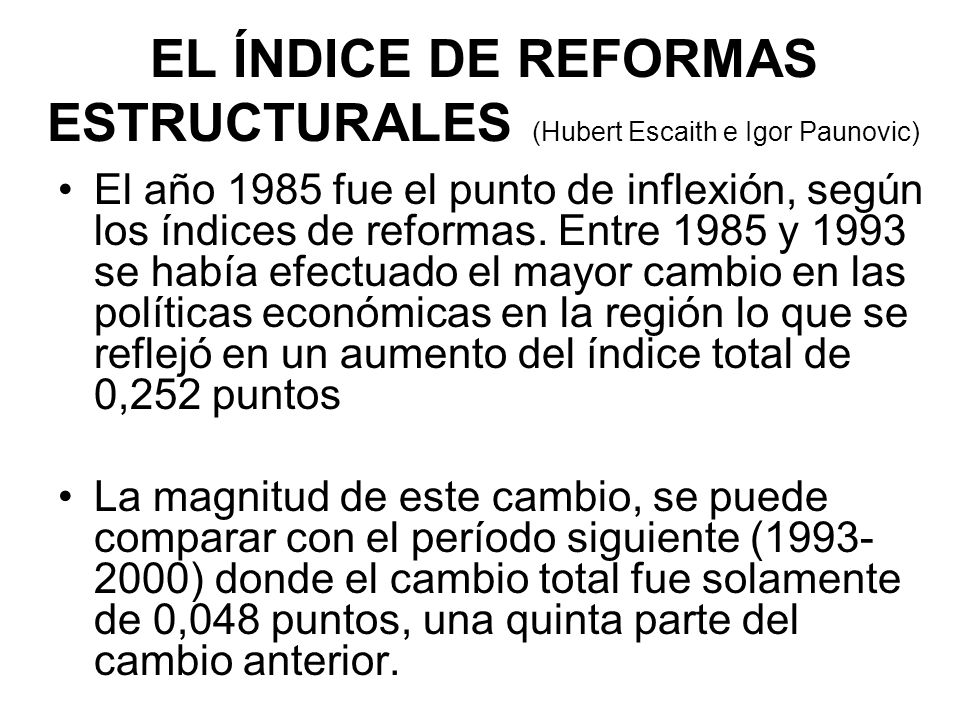 El año 1985 fue el punto de inflexión, según los índices de reformas. Entre 1985 y 1993 se había efectuado el mayor cambio en las políticas económicas