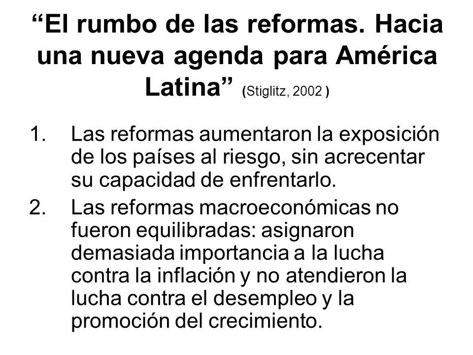 El rumbo de las reformas. Hacia una nueva agenda para América Latina (Stiglitz, 2002 ) 1.Las reformas aumentaron la exposición de los países al riesgo