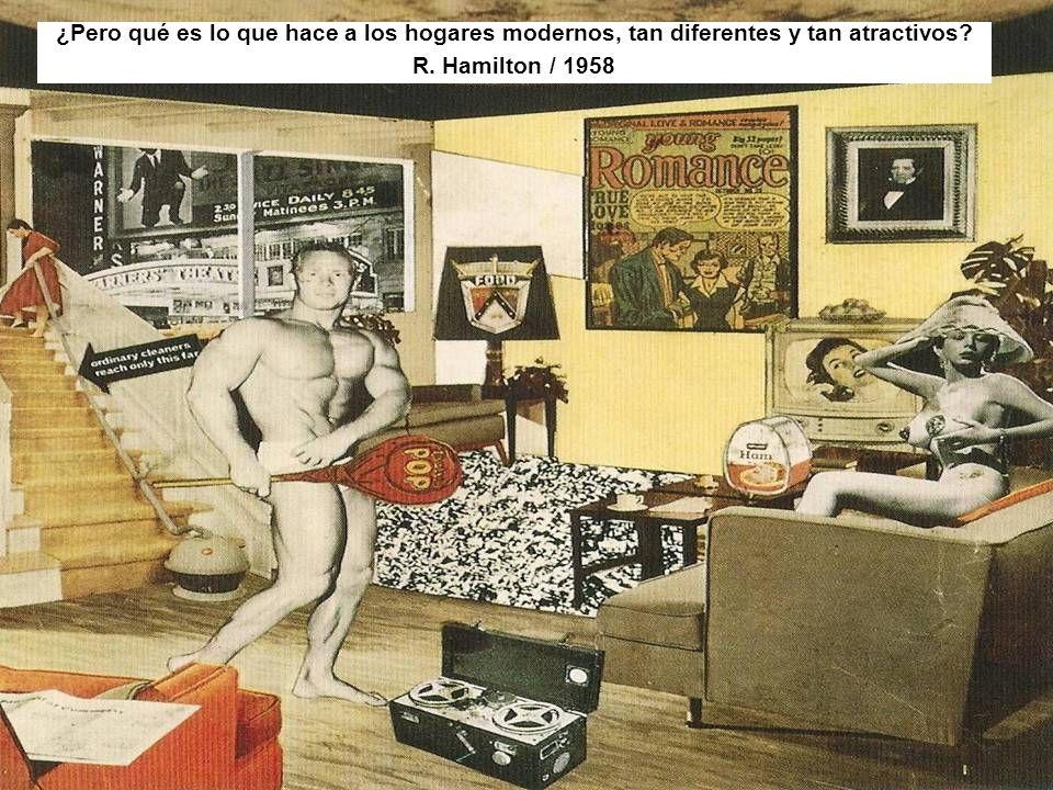 ¿Pero qué es lo que hace a los hogares modernos, tan diferentes y tan atractivos? R. Hamilton / 1958
