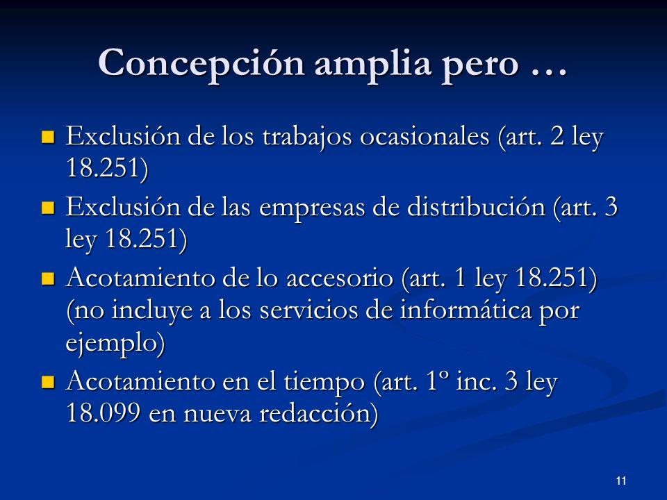 11 Concepción amplia pero … Exclusión de los trabajos ocasionales (art. 2 ley 18.251) Exclusión de los trabajos ocasionales (art. 2 ley 18.251) Exclus