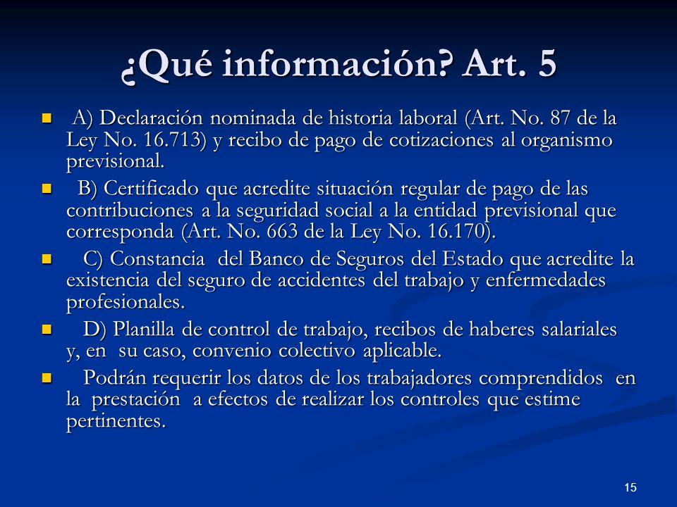 15 ¿Qué información? Art. 5 A) Declaración nominada de historia laboral (Art. No. 87 de la Ley No. 16.713) y recibo de pago de cotizaciones al organis