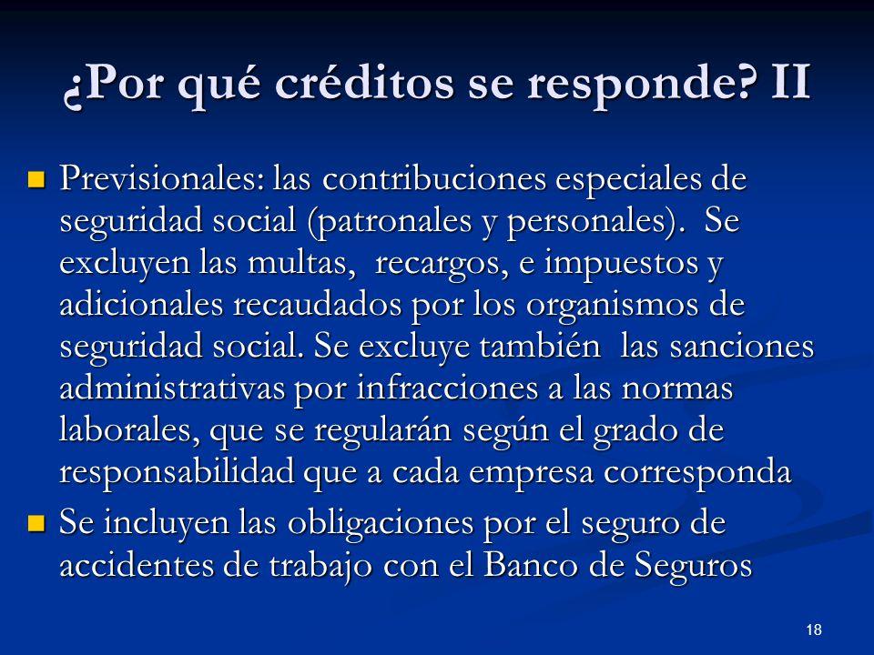 18 ¿Por qué créditos se responde? II Previsionales: las contribuciones especiales de seguridad social (patronales y personales). Se excluyen las multa