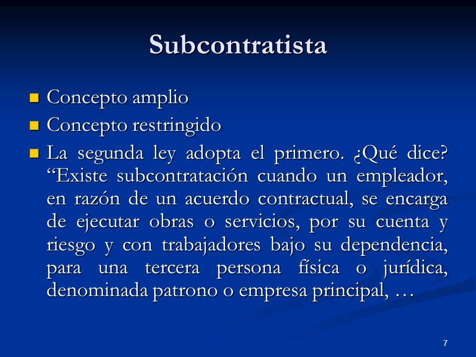 7 Subcontratista Concepto amplio Concepto amplio Concepto restringido Concepto restringido La segunda ley adopta el primero.