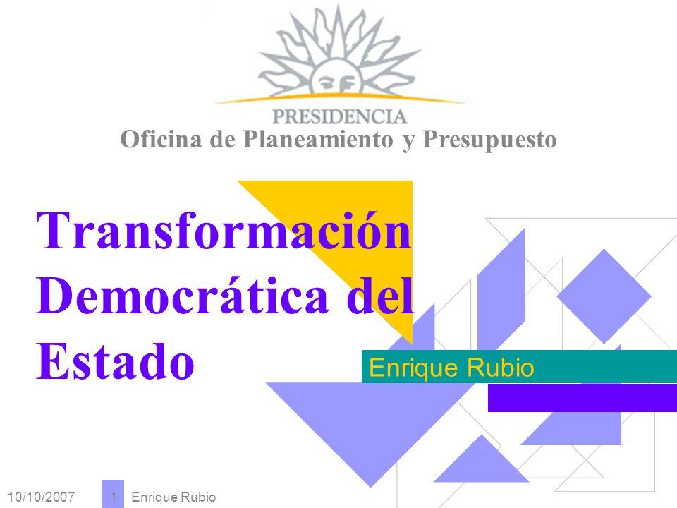 10/10/2007 Enrique Rubio 1 Oficina de Planeamiento y Presupuesto Transformación Democrática del Estado