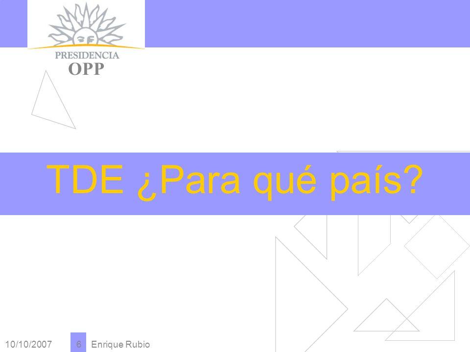10/10/2007 Enrique Rubio 6 PRESIDENCIA OPP TDE ¿Para qué país