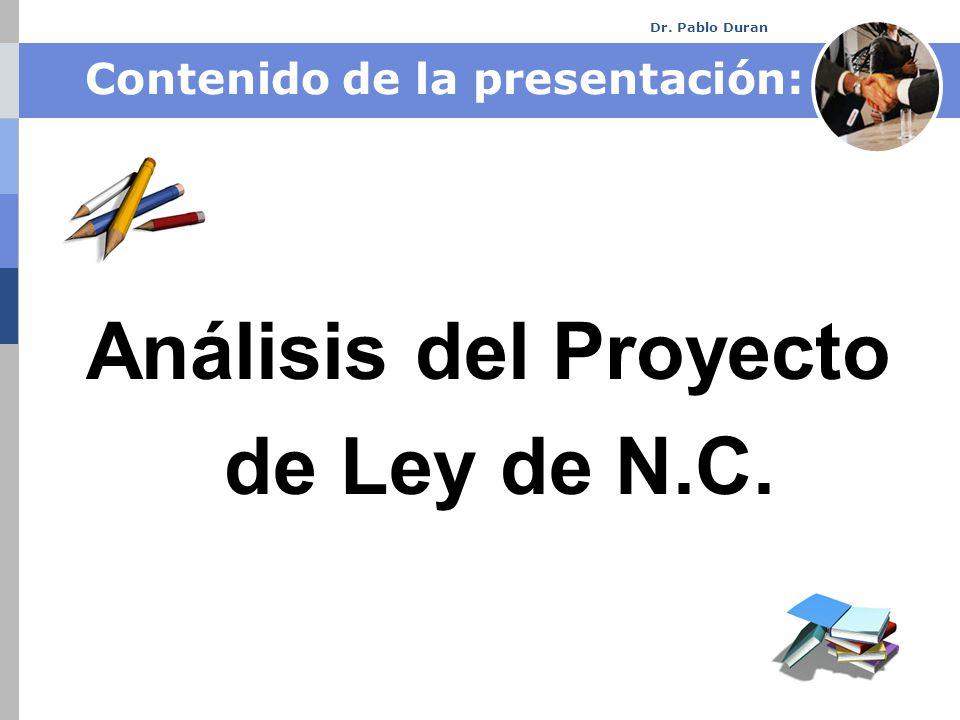Dr. Pablo Duran Contenido de la presentación: Análisis del Proyecto de Ley de N.C.
