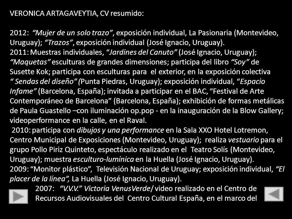 VERONICA ARTAGAVEYTIA, CV resumido: 2012: Mujer de un solo trazo, exposición individual, La Pasionaria (Montevideo, Uruguay); Trazos, exposición indiv