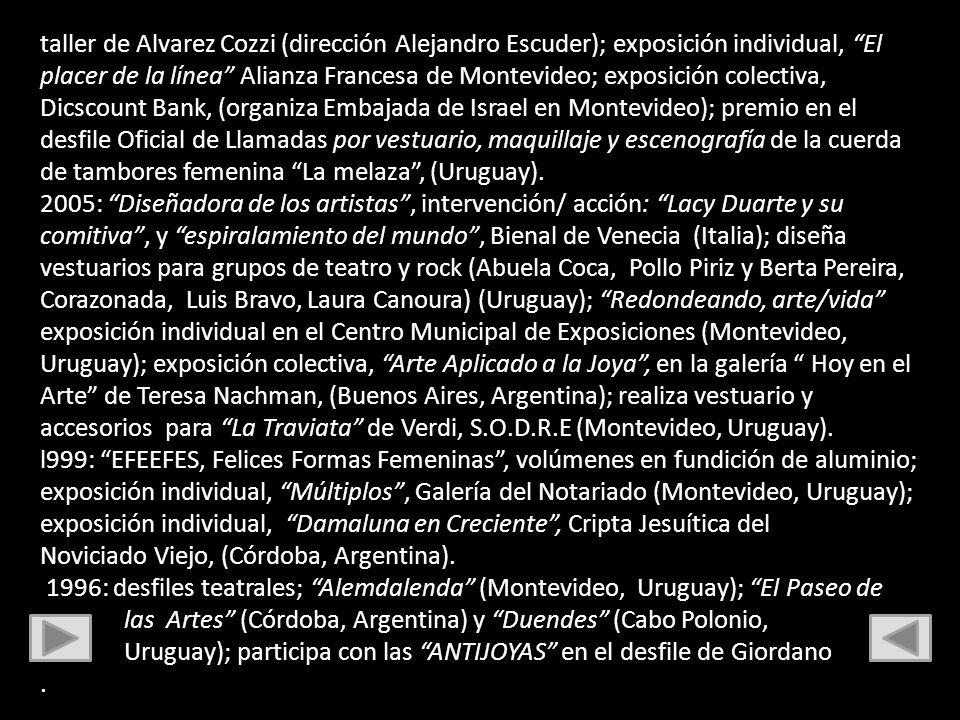 taller de Alvarez Cozzi (dirección Alejandro Escuder); exposición individual, El placer de la línea Alianza Francesa de Montevideo; exposición colecti