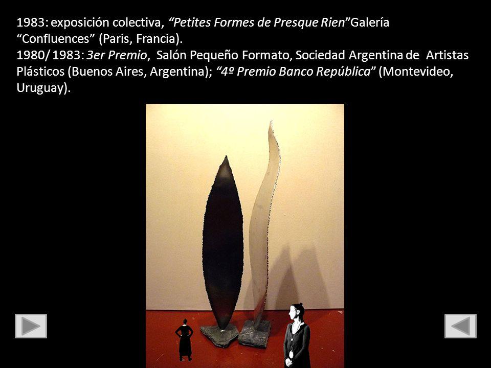 1983: exposición colectiva, Petites Formes de Presque RienGalería Confluences (Paris, Francia). 1980/ 1983: 3er Premio, Salón Pequeño Formato, Socieda