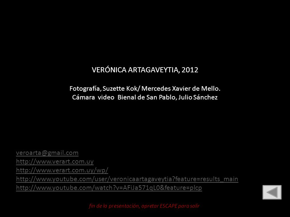 VERÓNICA ARTAGAVEYTIA, 2012 Fotografía, Suzette Kok/ Mercedes Xavier de Mello. Cámara video Bienal de San Pablo, Julio Sánchez veroarta@gmail.com http
