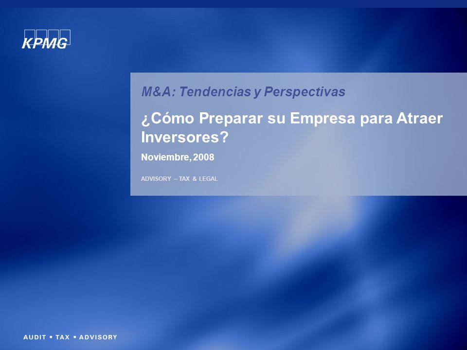 ADVISORY – TAX & LEGAL M&A: Tendencias y Perspectivas ¿Cómo Preparar su Empresa para Atraer Inversores? Noviembre, 2008