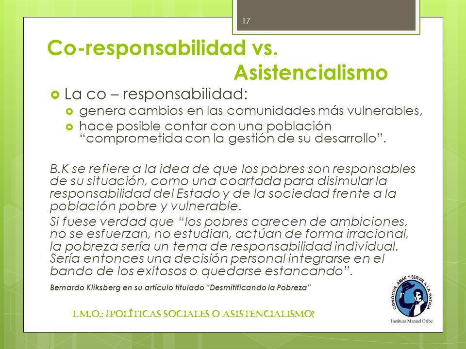 Co-responsabilidad vs. Asistencialismo La co – responsabilidad: genera cambios en las comunidades más vulnerables, hace posible contar con una poblaci