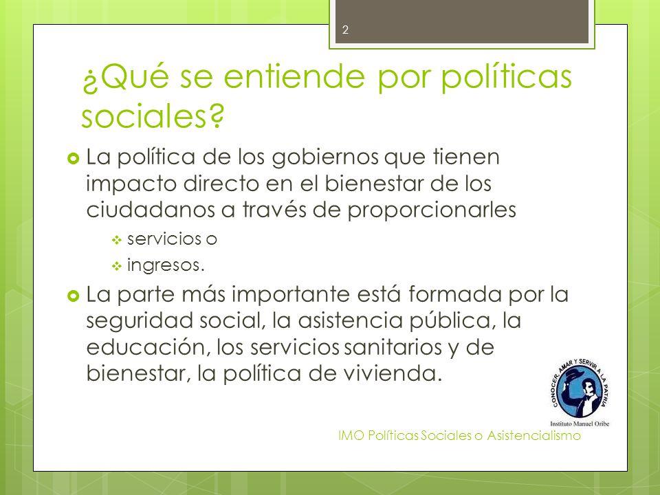 ¿Qué se entiende por políticas sociales? La política de los gobiernos que tienen impacto directo en el bienestar de los ciudadanos a través de proporc