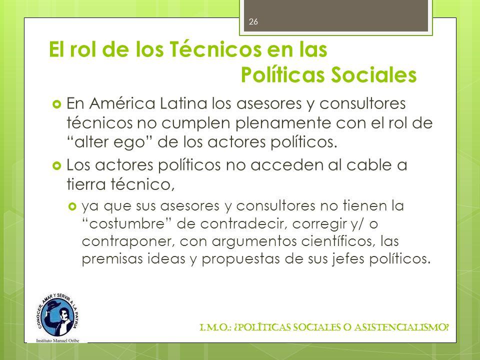 El rol de los Técnicos en las Políticas Sociales En América Latina los asesores y consultores técnicos no cumplen plenamente con el rol de alter ego d