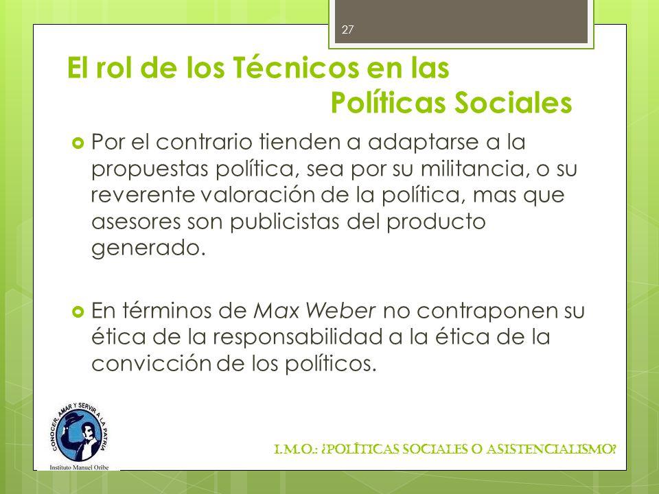 El rol de los Técnicos en las Políticas Sociales Por el contrario tienden a adaptarse a la propuestas política, sea por su militancia, o su reverente