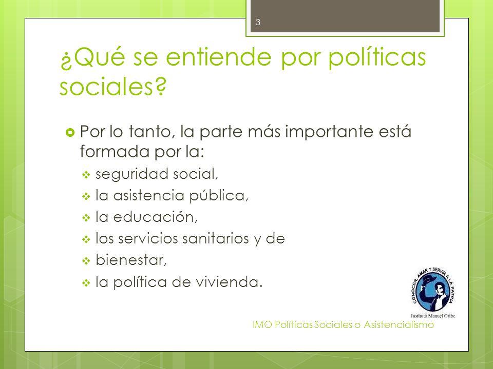 ¿Qué se entiende por políticas sociales? Por lo tanto, la parte más importante está formada por la: seguridad social, la asistencia pública, la educac