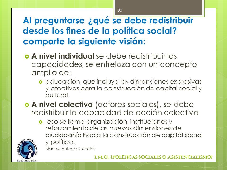 Al preguntarse ¿qué se debe redistribuir desde los fines de la política social? comparte la siguiente visión: A nivel individual se debe redistribuir