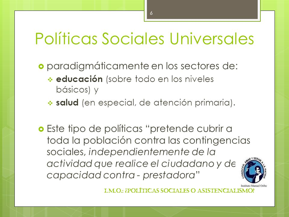 Políticas Sociales Universales paradigmáticamente en los sectores de: educación (sobre todo en los niveles básicos) y salud (en especial, de atención