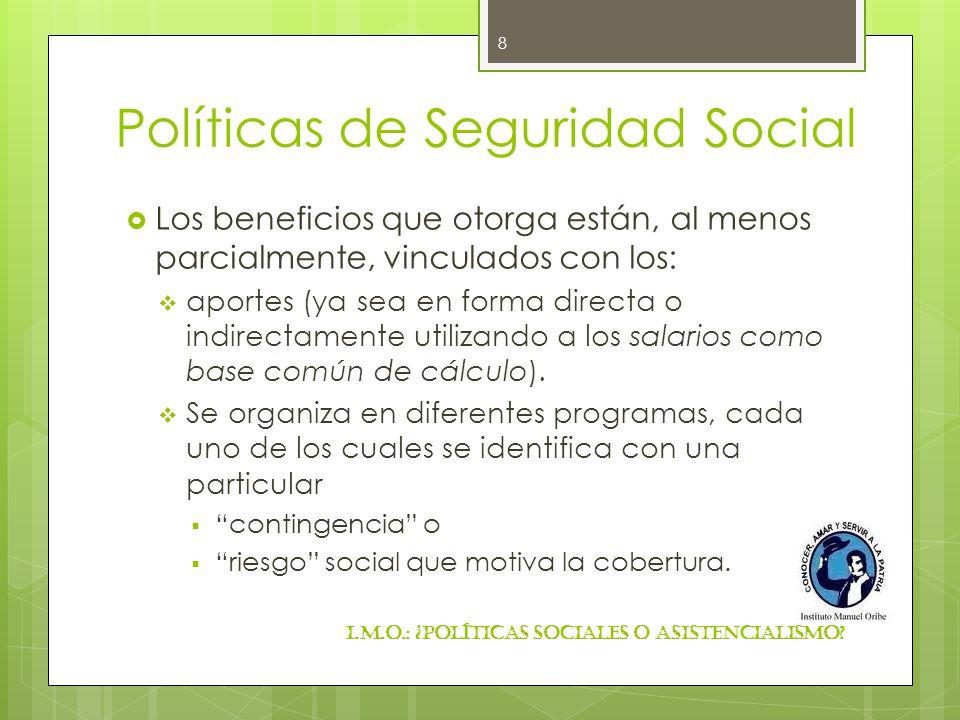 Políticas de Seguridad Social Los beneficios que otorga están, al menos parcialmente, vinculados con los: aportes (ya sea en forma directa o indirecta
