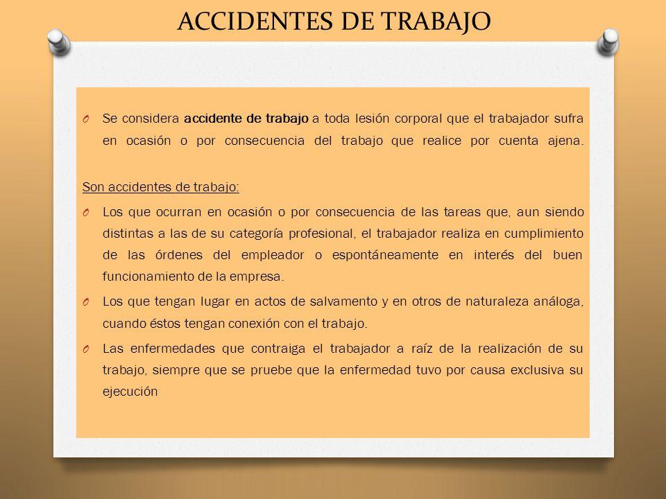 ACCIDENTES DE TRABAJO O Se considera accidente de trabajo a toda lesión corporal que el trabajador sufra en ocasión o por consecuencia del trabajo que