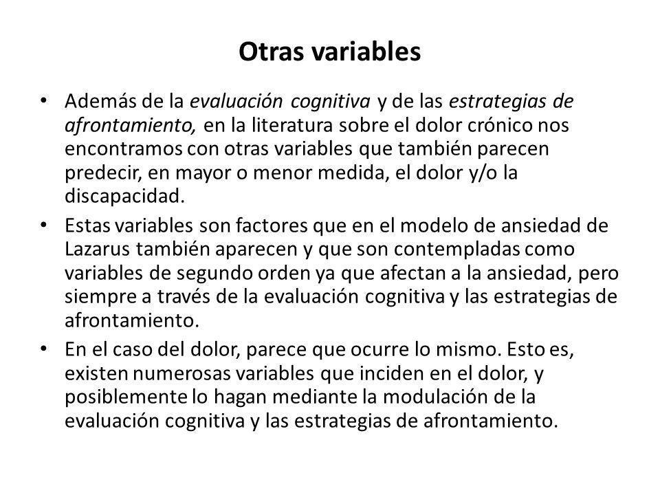 Otras variables Además de la evaluación cognitiva y de las estrategias de afrontamiento, en la literatura sobre el dolor crónico nos encontramos con o