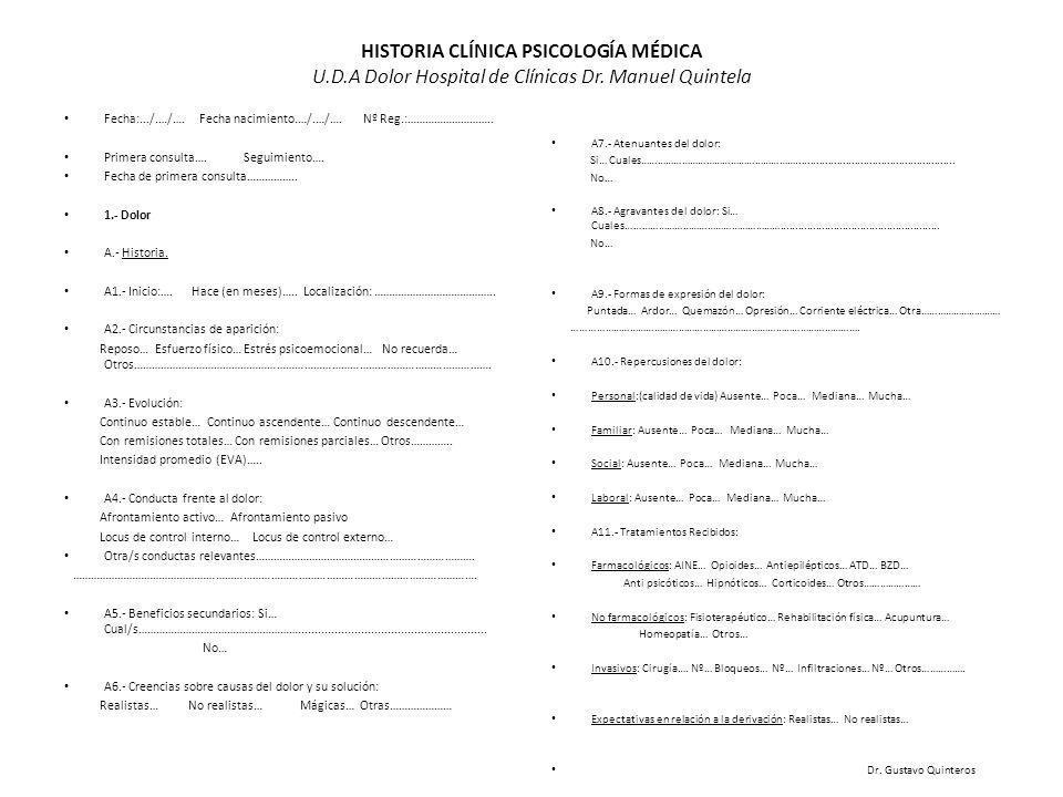 HISTORIA CLÍNICA PSICOLOGÍA MÉDICA U.D.A Dolor Hospital de Clínicas Dr. Manuel Quintela Fecha:.../.…/…. Fecha nacimiento.…/.…/…. Nº Reg.:……………………….. P
