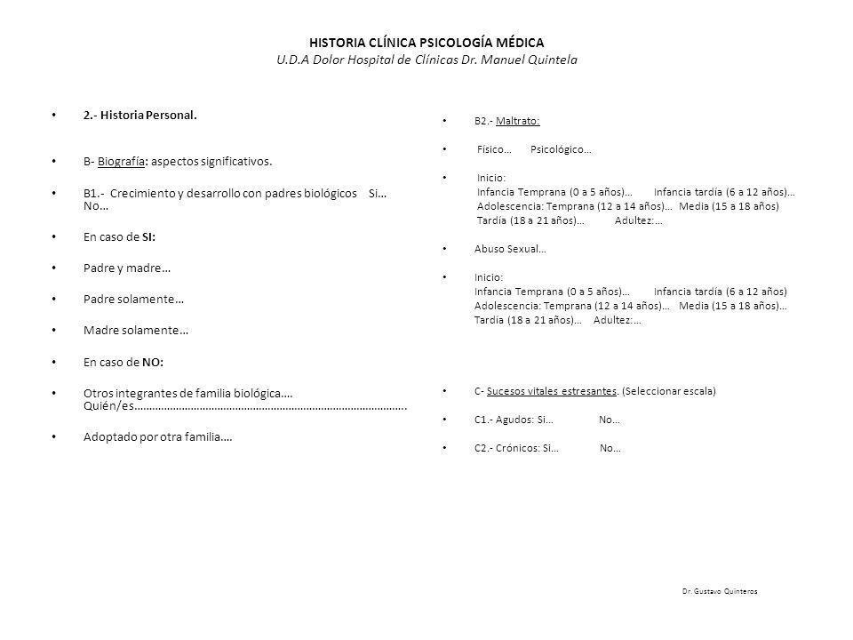 HISTORIA CLÍNICA PSICOLOGÍA MÉDICA U.D.A Dolor Hospital de Clínicas Dr. Manuel Quintela 2.- Historia Personal. B- Biografía: aspectos significativos.