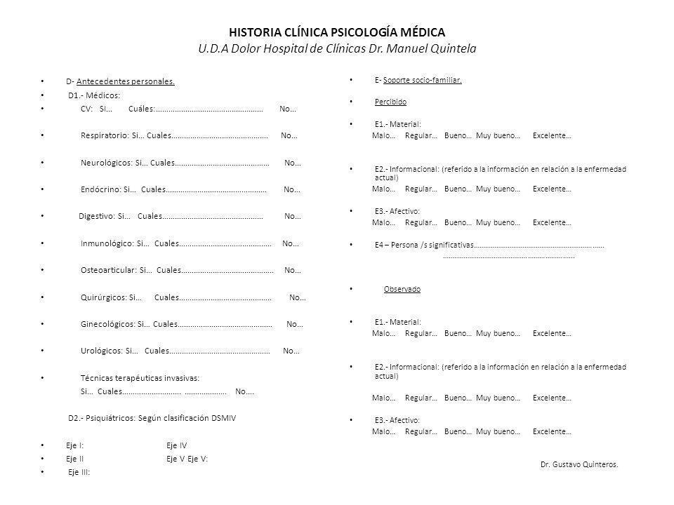 HISTORIA CLÍNICA PSICOLOGÍA MÉDICA U.D.A Dolor Hospital de Clínicas Dr. Manuel Quintela D- Antecedentes personales. D1.- Médicos: CV: SI... Cuáles:………