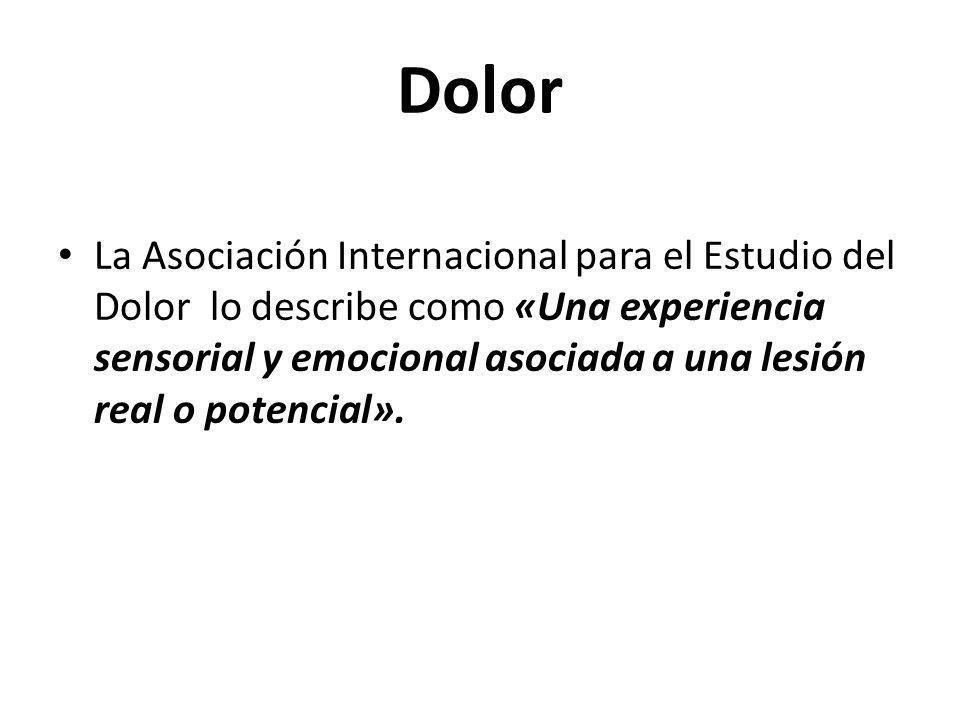 Dolor La Asociación Internacional para el Estudio del Dolor lo describe como «Una experiencia sensorial y emocional asociada a una lesión real o poten