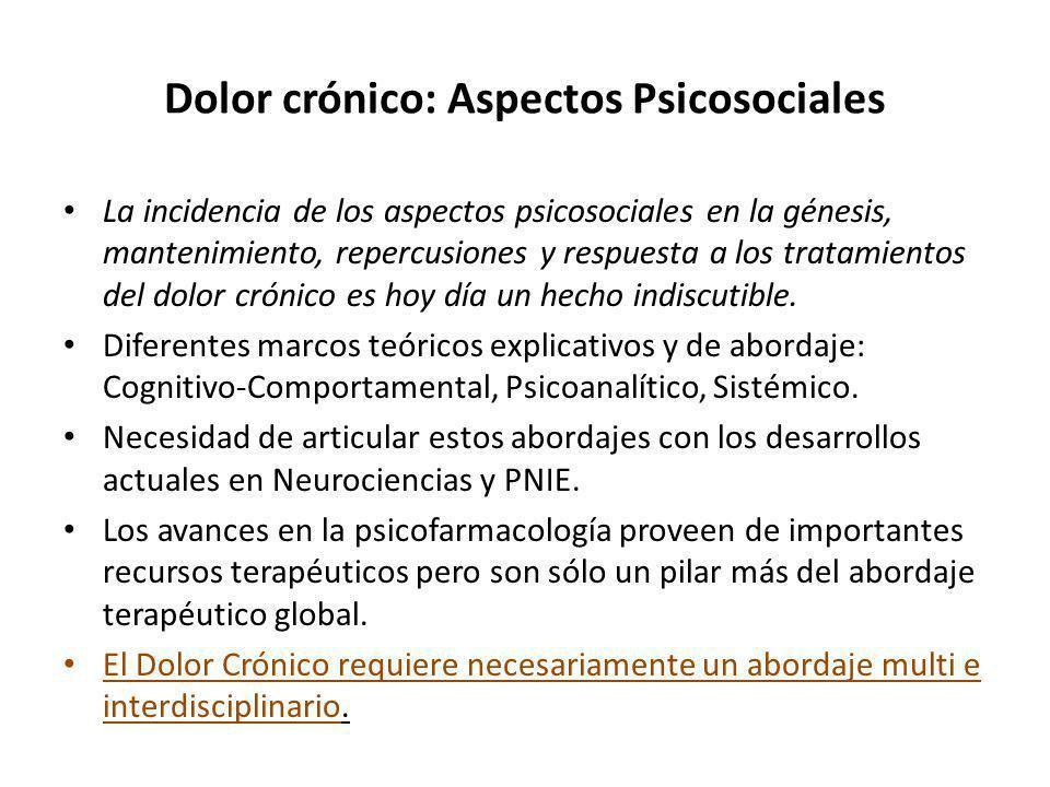 Dolor crónico: Aspectos Psicosociales La incidencia de los aspectos psicosociales en la génesis, mantenimiento, repercusiones y respuesta a los tratam