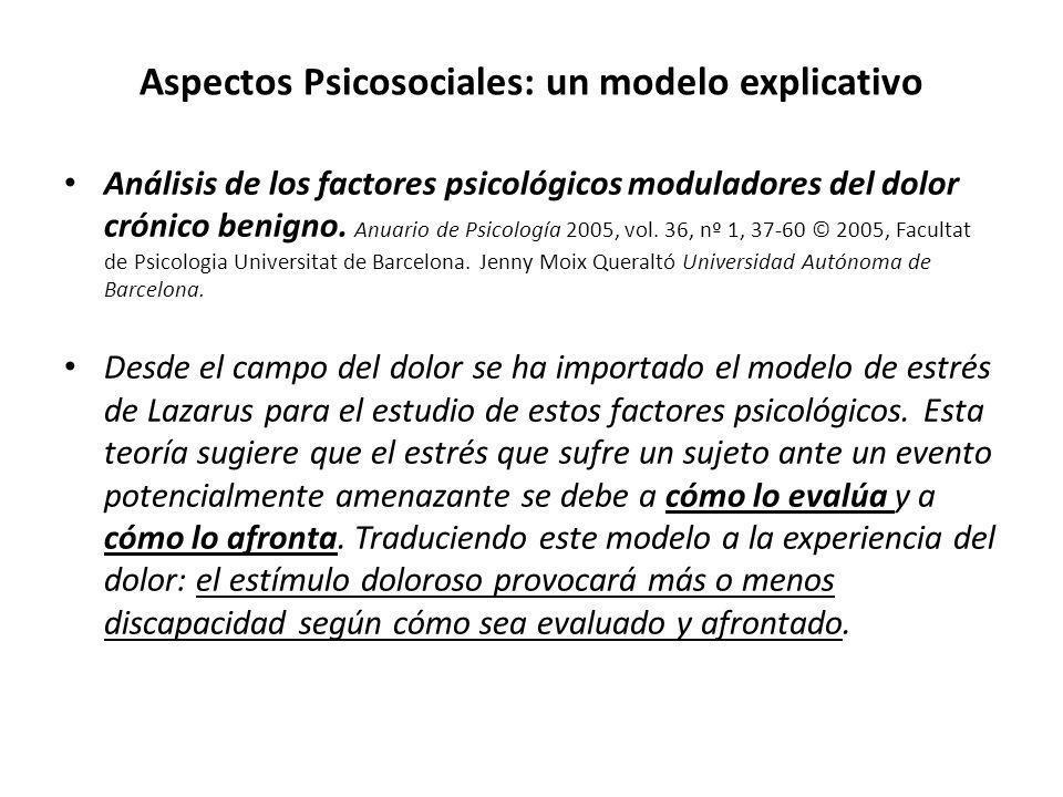 Aspectos Psicosociales: un modelo explicativo Análisis de los factores psicológicos moduladores del dolor crónico benigno. Anuario de Psicología 2005,