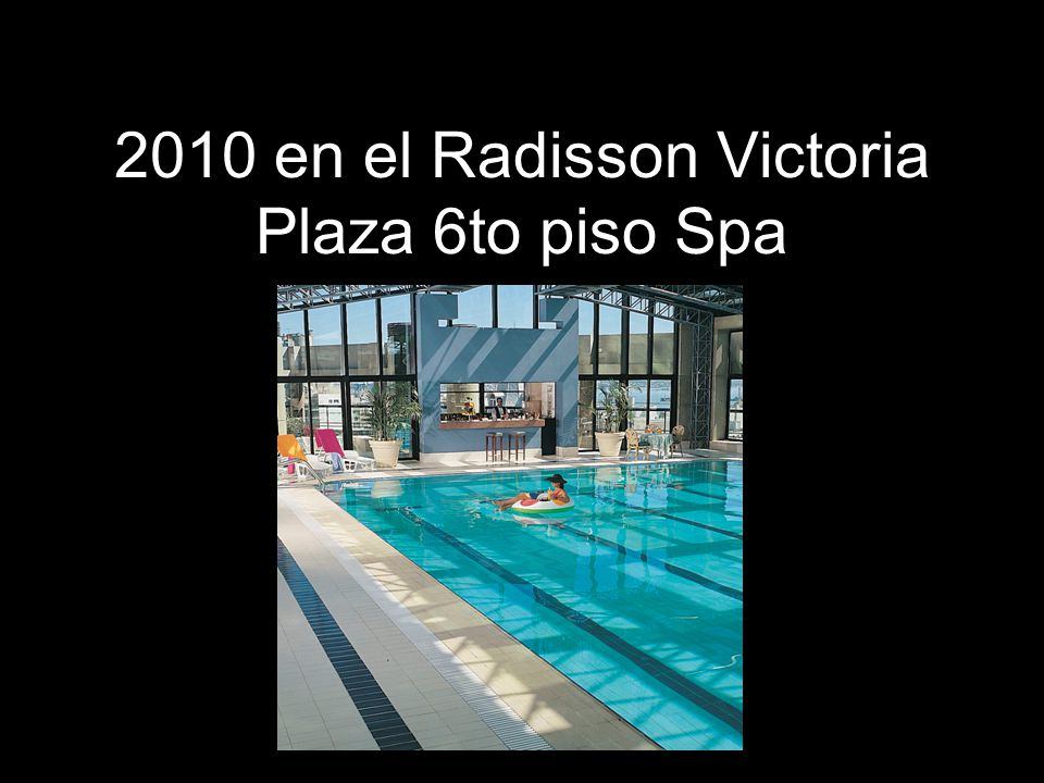 2010 en el Radisson Victoria Plaza 6to piso Spa