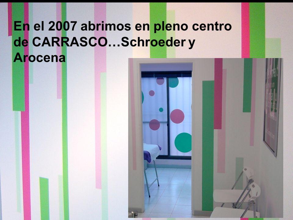 En el 2007 abrimos en pleno centro de CARRASCO…Schroeder y Arocena