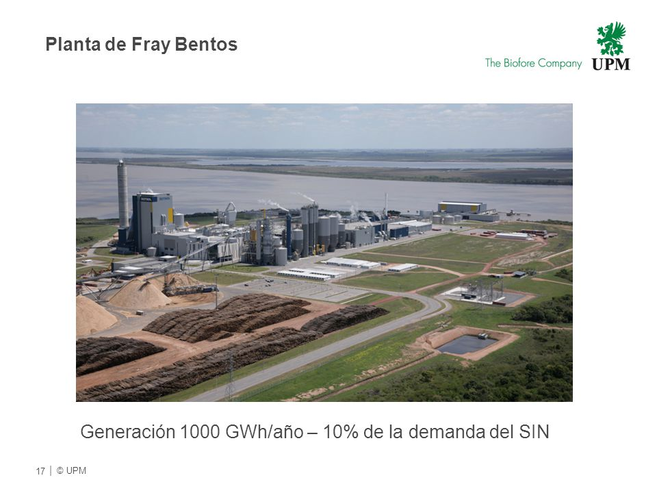 Generación 1000 GWh/año – 10% de la demanda del SIN 17 | © UPMU Planta de Fray Bentos