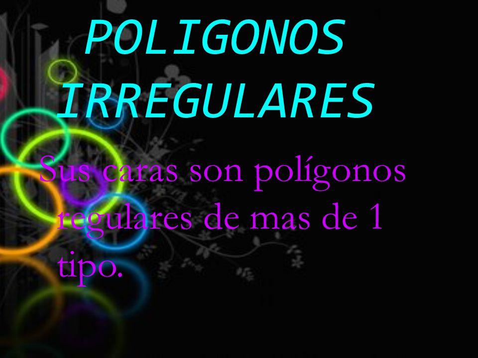 POLIGONOS IRREGULARES Sus caras son polígonos regulares de mas de 1 tipo.