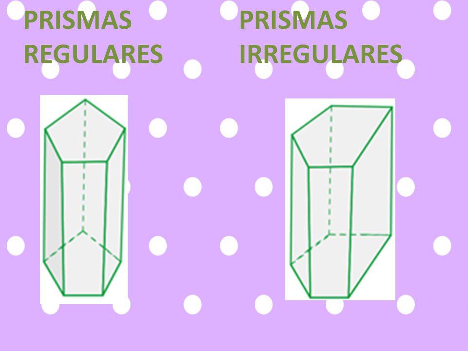 PRISMAS REGULARES PRISMAS IRREGULARES