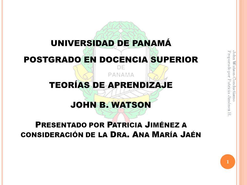 UNIVERSIDAD DE PANAMÁ POSTGRADO EN DOCENCIA SUPERIOR TEORÍAS DE APRENDIZAJE JOHN B.