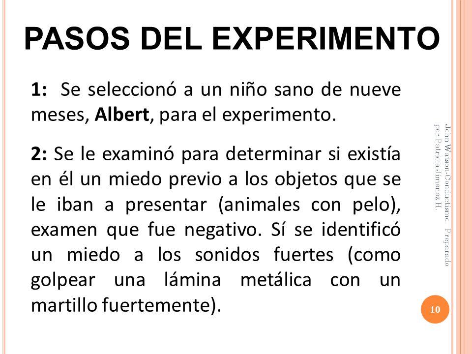 PASOS DEL EXPERIMENTO 10 John Watson-Conductismo Preparado por Patricia Jimenez H.