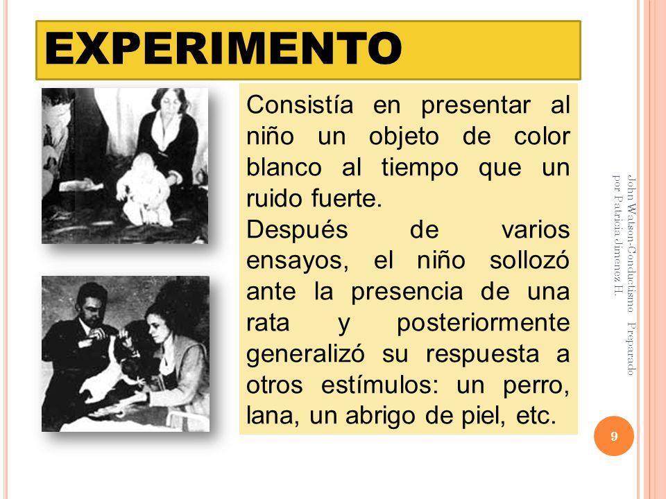 EXPERIMENTO 9 John Watson-Conductismo Preparado por Patricia Jimenez H.