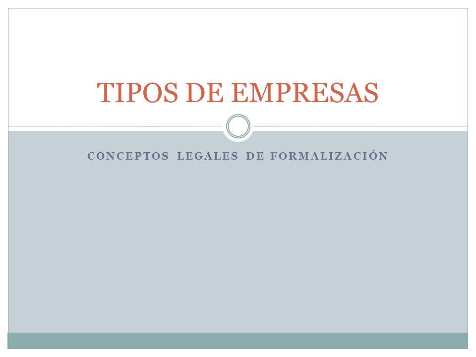 CONCEPTOS LEGALES DE FORMALIZACIÓN TIPOS DE EMPRESAS