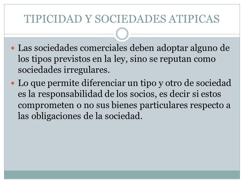 TIPICIDAD Y SOCIEDADES ATIPICAS Las sociedades comerciales deben adoptar alguno de los tipos previstos en la ley, sino se reputan como sociedades irre