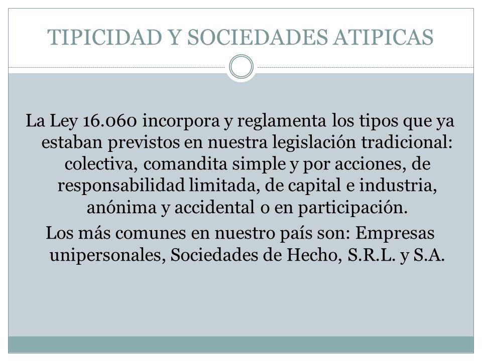 TIPICIDAD Y SOCIEDADES ATIPICAS La Ley 16.060 incorpora y reglamenta los tipos que ya estaban previstos en nuestra legislación tradicional: colectiva,