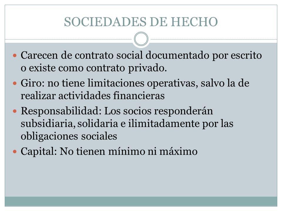 SOCIEDADES DE HECHO Carecen de contrato social documentado por escrito o existe como contrato privado. Giro: no tiene limitaciones operativas, salvo l